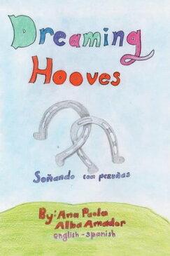Dreaming HoovesSo?ando Con Pezu?as【電子書籍】[ Ana Paola Alba Amador ]