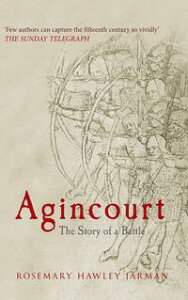 AgincourtThe Story of a Battle【電子書籍】[ Rosemary Hawley Jarman ]