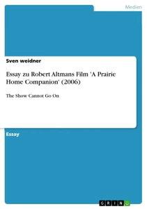 Essay zu Robert Altmans Film 'A Prairie Home Companion' (2006)The Show Cannot Go On【電子書籍】[ Sven weidner ]