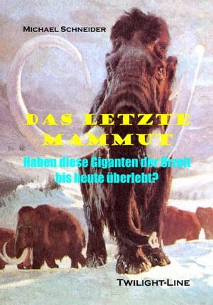 Das letzte MammutHaben diese Giganten der Urzeit bis heute ?berlebt?【電子書籍】[ Michael Schneider ]