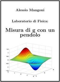 Laboratorio di Fisica: misura di g con un pendolo【電子書籍】[ Alessio Mangoni ]