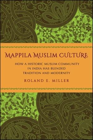 洋書, SOCIAL SCIENCE Mappila Muslim Culture How a Historic Muslim Community in India Has Blended Tradition and Modernity Roland E. Miller