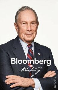 Bloomberg por BloombergLa apasionante historia del fundador de la agencia de noticias Bloomberg y ex alcalde de Nueva York【電子書籍】[ Michael R. Bloomberg ]