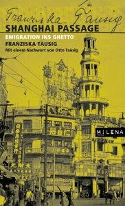 Shanghai PassageEmigration ins Ghetto【電子書籍】[ Franziska Tausig ]