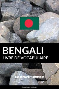 Livre de vocabulaire bengali: Une approche th?matique【電子書籍】[ Pinhok Languages ]