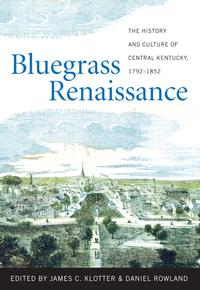 Bluegrass RenaissanceThe History and Culture of Central Kentucky, 1792-1852【電子書籍】[ Stephen Aron ]
