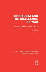 Socialism and the Challenge of War (RLE The First World War)Ideas and Politics in Britain, 1912-18【電子書籍】[ Jay M. Winter ]