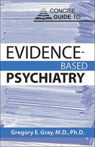 Concise Guide to Evidence-Based Psychiatry【電子書籍】[ Gregory E. Gray, MD PhD ]