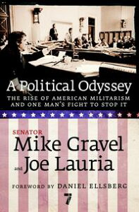 A Political OdysseyThe Rise of American Militarism and One Man's Fight to Stop It【電子書籍】[ Mike Gravel ]