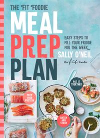 The Fit Foodie Meal Prep PlanEasy steps to fill your fridge for the week【電子書籍】[ Sally O'Neil ]