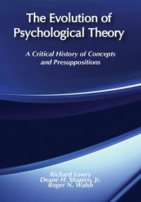 The Evolution of Psychological TheoryA Critical History of Concepts and Presuppositions【電子書籍】[ Richard Lowry ]