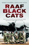 RAAF Black CatsThe secret history of the covert Catalina mine-laying operations to cripple Japan's war machine【電子書籍】[ John Suter Linton ]