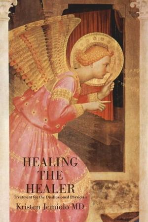 洋書, BUSINESS & SELF-CULTURE Healing the HealerTreatment for the Disillusioned Physician Kristen Jemiolo MD