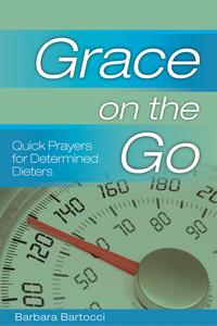 Grace on the Go: Quick Prayers for Determined DietersQuick Prayers for Determined Dieters【電子書籍】[ Barbara Bartocci ]