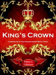 King's Crown: Chronicles of the Dragon-Bound, Book 3【電子書籍】[ William L Culbertson ]