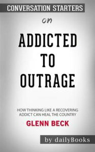 Addicted to Outrage: How Thinking Like a Recovering Addict Can Heal the Country by Glenn Beck | Conversation Starters【電子書籍】[ dailyBooks ]
