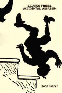 Licardo Prince: An Accidental Assassin【電子書籍】[ Koop Kooper ]