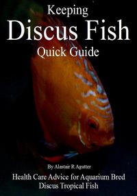 Keeping Discus Fish Quick Guide【電子書籍】[ Alastair R Agutter ]