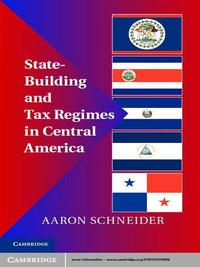 State-Building and Tax Regimes in Central America【電子書籍】[ Aaron Schneider ]