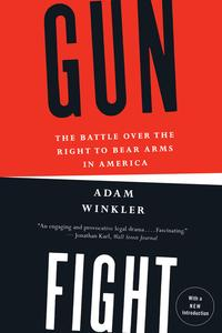 Gunfight: The Battle Over the Right to Bear Arms in America【電子書籍】[ Adam Winkler ]