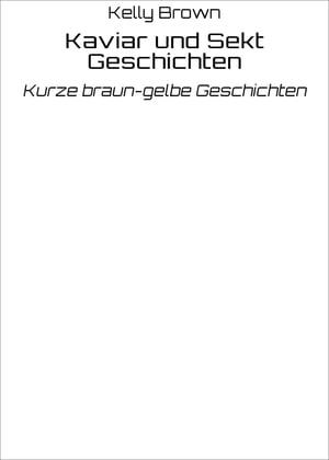 洋書, FICTION & LITERTURE Kaviar und Sekt GeschichtenKurze braun-gelbe Geschichten Kelly Brown