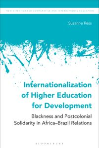 Internationalization of Higher Education for DevelopmentBlackness and Postcolonial Solidarity in Africa-Brazil Relations【電子書籍】[ Susanne Ress ]