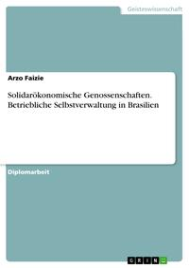 Solidar?konomische Genossenschaften. Betriebliche Selbstverwaltung in Brasilien【電子書籍】[ Arzo Faizie ]