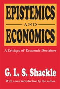 Epistemics and EconomicsA Critique of Economic Doctrines【電子書籍】[ G. L. S. Shackle ]