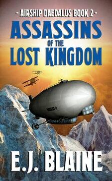 Airship Daedalus: Assassins of the Lost Kingdom【電子書籍】[ E.J. Blaine ]