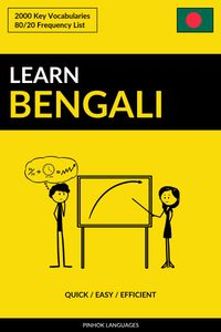 Learn Bengali: Quick / Easy / Efficient: 2000 Key Vocabularies【電子書籍】[ Pinhok Languages ]