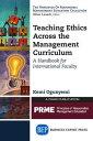 Teaching Ethics Across the Management CurriculumA Handbook for International Faculty【電子書籍】[ Kemi Ogunyemi ]