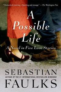 A Possible LifeA Novel in Five Love Stories【電子書籍】[ Sebastian Faulks ]