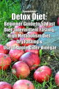 Detox Diet: Beginner Guide to 52 Fast Diet, Intermittent Fasting, High Metabolism Diet, Dry Fasting & Use of Apple Cider Vineg..