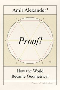 Proof!How the World Became Geometrical【電子書籍】[ Amir Alexander ]