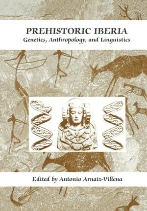 Prehistoric IberiaGenetics, Anthropology, and Linguistics[ Jorge Mart?nez-Laso ]
