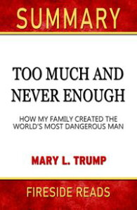 Summary of Too Much and Never Enough: How My Family Created the World's Most Dangerous Man by Mary L. Trump (Fireside Reads)【電子書籍】[ Fireside Reads ]