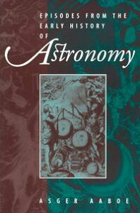 Episodes From the Early History of Astronomy【電子書籍】[ Asger Aaboe ]