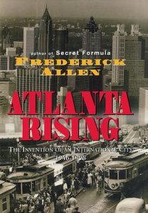 Atlanta RisingThe Invention of an International City 1946-1996【電子書籍】[ Frederick Allen ]