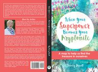 When Your Superpower Becomes Your KryptoniteA map to help us find the treasure in ourselves【電子書籍】[ Tracey A Hewitt ]