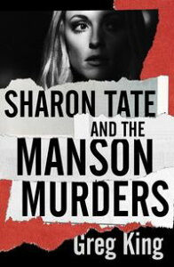 Sharon Tate and the Manson Murders【電子書籍】[ Greg King ]