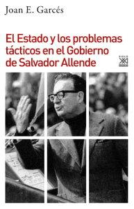 El Estado y los problemas t?cticos en el Gobierno de Salvador Allende【電子書籍】[ Joan E. Garc?s ]