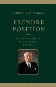 Prendre Position (Standing for Something--French)【電子書籍】[ Gordon B. Hinckley ]