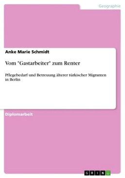 Vom 'Gastarbeiter' zum RenterPflegebedarf und Betreuung ?lterer t?rkischer Migranten in Berlin【電子書籍】[ Anke Marie Schmidt ]