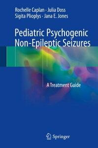 Pediatric Psychogenic Non-Epileptic SeizuresA Treatment Guide【電子書籍】[ Rochelle Caplan ]