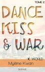Dance, Kiss & War - tome 2【電子書籍】[ Mylene Kwan ]