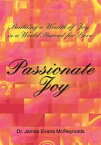 Passionate JoyBuilding a Wealth of Joy in a World Starved for Love【電子書籍】[ Dr. James Evans McReynolds ]