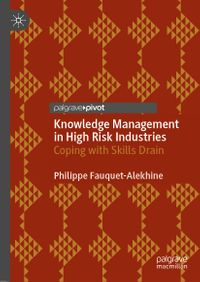 Knowledge Management in High Risk IndustriesCoping with Skills Drain【電子書籍】[ Philippe Fauquet-Alekhine ]