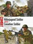 Hitlerjugend Soldier vs Canadian SoldierNormandy 1944【電子書籍】[ David Greentree ]