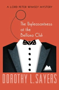 The Unpleasantness at the Bellona Club【電子書籍】[ Dorothy L. Sayers ]