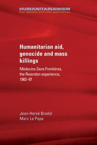 Humanitarian aid, genocide and mass killingsM?decins Sans Fronti?res, the Rwandan experience, 1982?97【電子書籍】[ Jean-Herv? Bradol ]